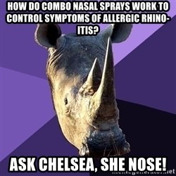 Sexually Oblivious Rhino - How do combo nasal sprays work to control symptoms of allergic rhino-itis? ask chelsea, she nose!