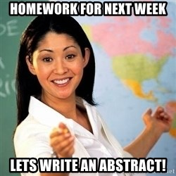 Terrible  Teacher - homework for next week lets write an abstract!