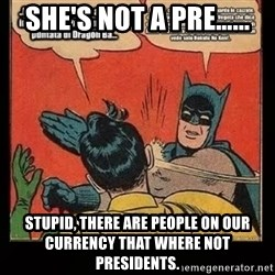 Batman Slap Robin Blasphemy - She's not a Pre…... Stupid, there are people on our currency that where not presidents.