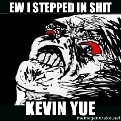 oh crap - EW I STEPPED IN SHIT KEVIN YUE