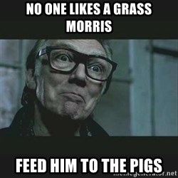 Brick Top - No one likes a grass Morris Feed him to the pigs