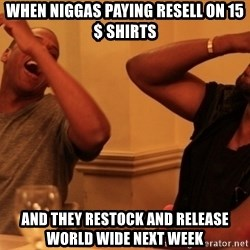 kanye west jay z laughing - When niggas paying resell on 15$ shirts And they restock and release world wide next week