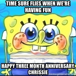 Epic Spongebob Face - time sure flies when we're having fun happy three month anniversary, chrissie