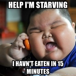 fat chinese kid - help i'm starving I havn't eaten in 15 minutes
