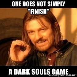 "Does not simply walk into mordor Boromir  - one does not simply ""finish"" a dark souls game"
