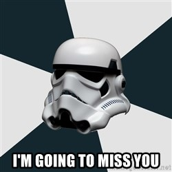 stormtrooper -  I'm going to miss you