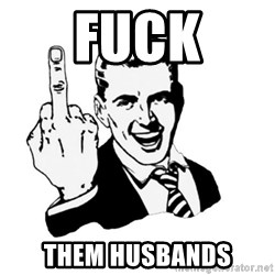 middle finger - Fuck Them Husbands