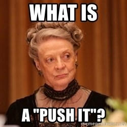 """Dowager Countess of Grantham - What is a """"push it""""?"""