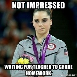 McKayla Maroney Not Impressed - Not impressed waiting for teacher to grade homework
