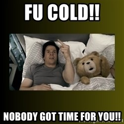ted fuck you thunder - FU COLD!!  nobody got time for you!!