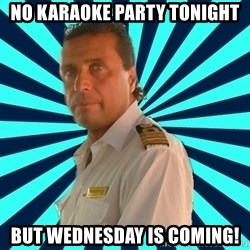 Francseco Schettino - no karaoke party tonight but wednesday is coming!