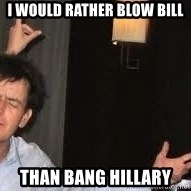 Drunk Charlie Sheen - I would rather blow bill Than bang hillary