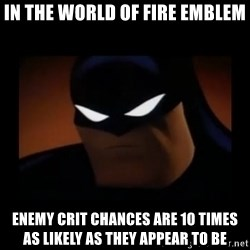 Disapproving Batman - In The World Of Fire Emblem Enemy Crit Chances Are 10 Times As Likely As They Appear To Be