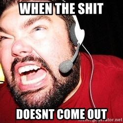 Angry Gamer - When the shit Doesnt come out