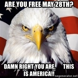 Freedom Eagle  - Are you free May 28th? Damn right you are.       This is America!!