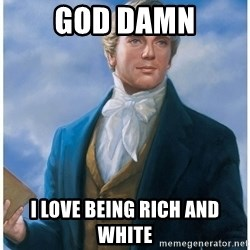Joseph Smith - God Damn I love being rich and white