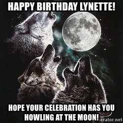 Lone Wolf Pack - Happy Birthday Lynette! Hope your celebration has you howling at the moon!