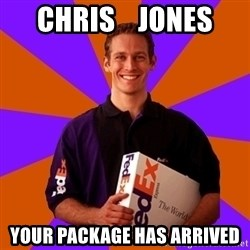 FedSex Shipping Guy - Chris    Jones Your package has arrived