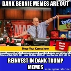 Move Your Karma - Dank Bernie memes are out Reinvest in dank Trump memes