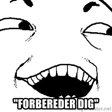 """I see what you did there -  """"Forbereder dig"""""""
