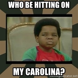 What you talkin' bout Willis  - Who be hitting on  My Carolina?
