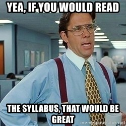 office - Yea, If you would read the syllabus, that would be great