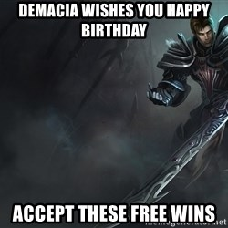 Garen - demacia wishes you happy birthday accept these free wins