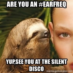 Whisper Sloth - Are you an #EarFreq Yup,see you at the Silent Disco
