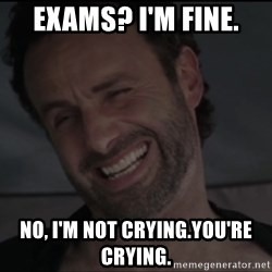 RICK THE WALKING DEAD - Exams? I'm fine. No, I'm not crying.You're crying.