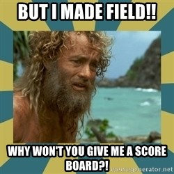 Castaway Hanks - But I made Field!! Why won't you give me a score board?!