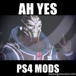 Ah, Yes, Reapers - Ah yes ps4 mods