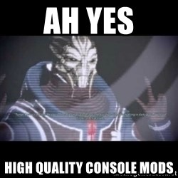 Ah, Yes, Reapers - ah yes high quality console mods