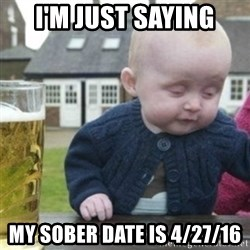 Bad Drunk Baby - I'm just saying My sober date is 4/27/16