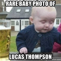 Bad Drunk Baby - Rare baby photo of Lucas Thompson