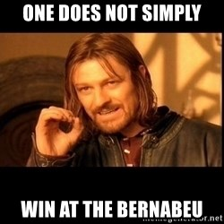 one does not  - One does not simply Win at the Bernabeu