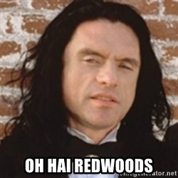 Disgusted Tommy Wiseau -  OH HAI REDWOODS