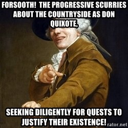 Joseph Ducreaux - forsooth!  The progressive scurries about the countryside as Don Quixote, seeking diligently for quests to justify their existence!