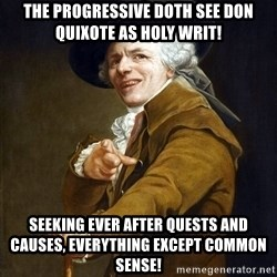 Joseph Ducreaux - the progressive doth see Don Quixote as holy writ! seeking ever after quests and causes, everything except common sense!