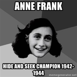 Anne Frank Lol - Anne Frank Hide and Seek Champion 1942-1944