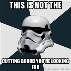 stormtrooper - This is not the Cutting board you're looking for