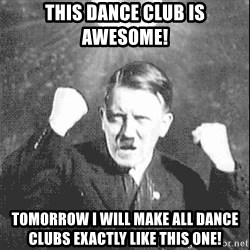 Disco Hitler - This dance club is awesome! Tomorrow I will make all dance clubs exactly like this one!