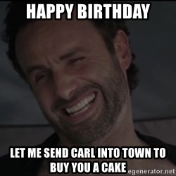 RICK THE WALKING DEAD - Happy Birthday Let me send Carl into town to buy you a cake