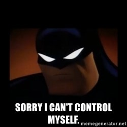 Disapproving Batman -  Sorry I can't control myself.