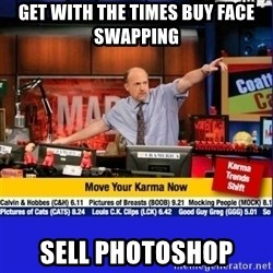 Move Your Karma - GET WITH THE TIMES BUY FACE SWAPPING SELL PHOTOSHOP