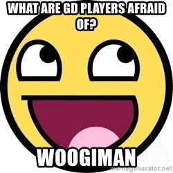 Awesome Smiley - What are gd players afraid of? WoogiMan
