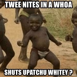 Little Black Kid - Twee nites in a whoa  Shuts upatchu whitey ?