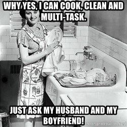 50s Housewife - Why yes, i can cook, clean and multi-task. Just ask my husband and my boyfriend!