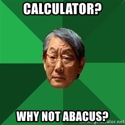 High Expectations Asian Father - calculator? why not abacus?