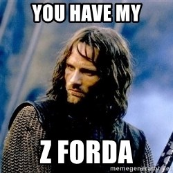 Not this day Aragorn - YOu Have my Z FORDA