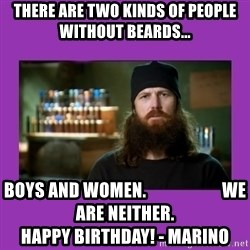 Jase Robertson - there are two kinds of people without beards... boys and women.                      we are neither.                               happy birthday! - Marino